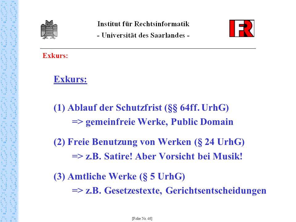 Exkurs: (1) Ablauf der Schutzfrist (§§ 64ff. UrhG) => gemeinfreie Werke, Public Domain (2) Freie Benutzung von Werken (§ 24 UrhG) => z.B. Satire! Aber