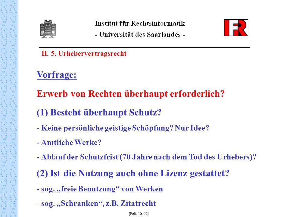 II. 5. Urhebervertragsrecht [Folie Nr. 52] Vorfrage: Erwerb von Rechten überhaupt erforderlich? (1) Besteht überhaupt Schutz? - Keine persönliche geis