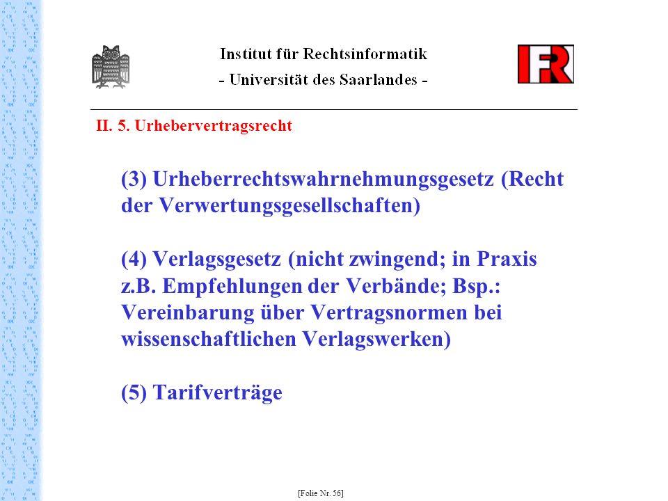 II. 5. Urhebervertragsrecht (3) Urheberrechtswahrnehmungsgesetz (Recht der Verwertungsgesellschaften) (4) Verlagsgesetz (nicht zwingend; in Praxis z.B