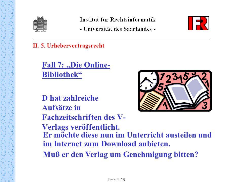 II. 5. Urhebervertragsrecht Fall 7: Die Online- Bibliothek D hat zahlreiche Aufsätze in Fachzeitschriften des V- Verlags veröffentlicht. [Folie Nr. 58