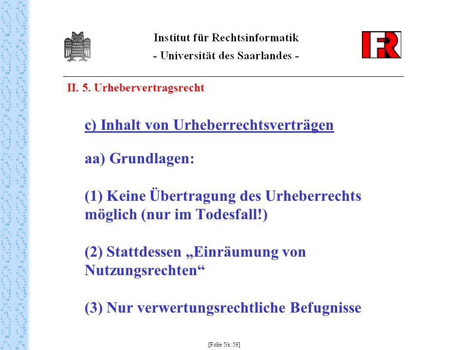 II. 5. Urhebervertragsrecht c) Inhalt von Urheberrechtsverträgen aa) Grundlagen: (1) Keine Übertragung des Urheberrechts möglich (nur im Todesfall!) (