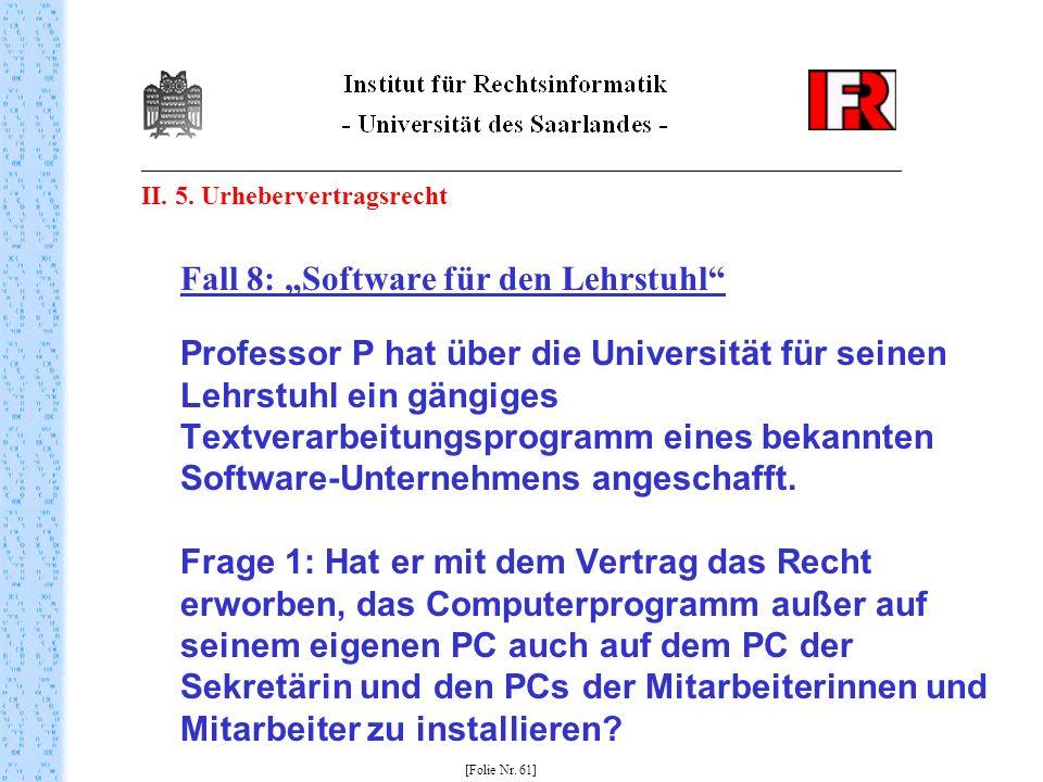 II. 5. Urhebervertragsrecht Fall 8: Software für den Lehrstuhl Professor P hat über die Universität für seinen Lehrstuhl ein gängiges Textverarbeitung