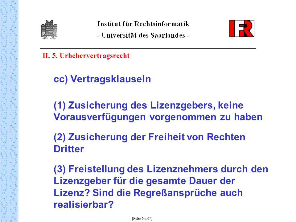II. 5. Urhebervertragsrecht cc) Vertragsklauseln (1) Zusicherung des Lizenzgebers, keine Vorausverfügungen vorgenommen zu haben (2) Zusicherung der Fr