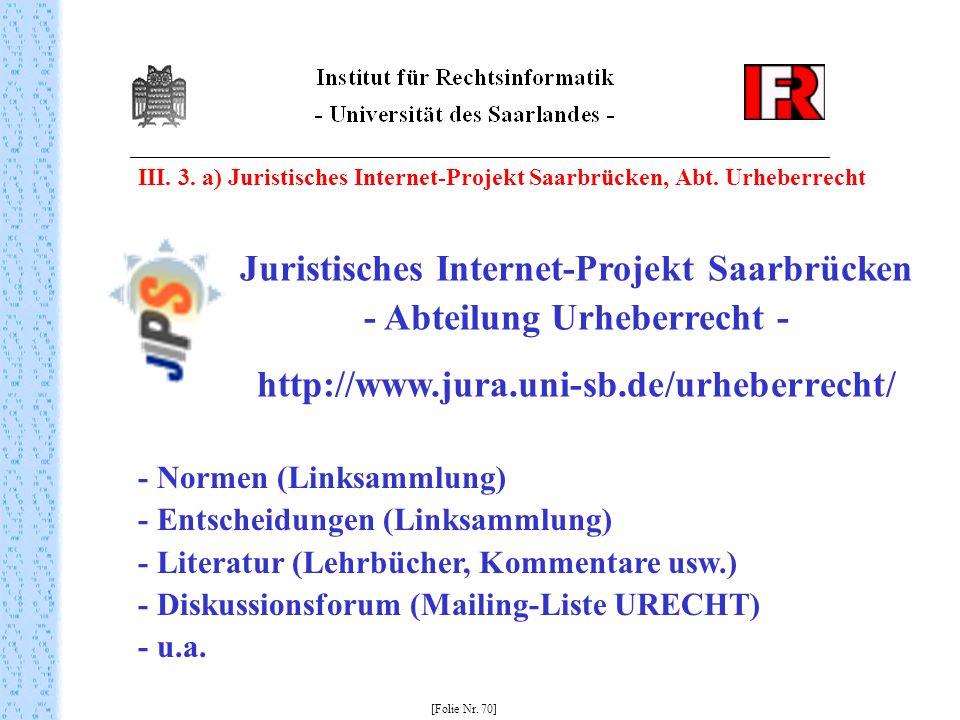III. 3. a) Juristisches Internet-Projekt Saarbrücken, Abt. Urheberrecht [Folie Nr. 70] Juristisches Internet-Projekt Saarbrücken - Abteilung Urheberre