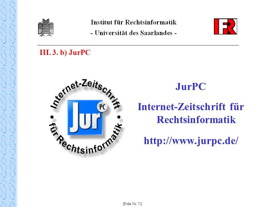 JurPC Internet-Zeitschrift für Rechtsinformatik http://www.jurpc.de/ [Folie Nr. 71] III. 3. b) JurPC