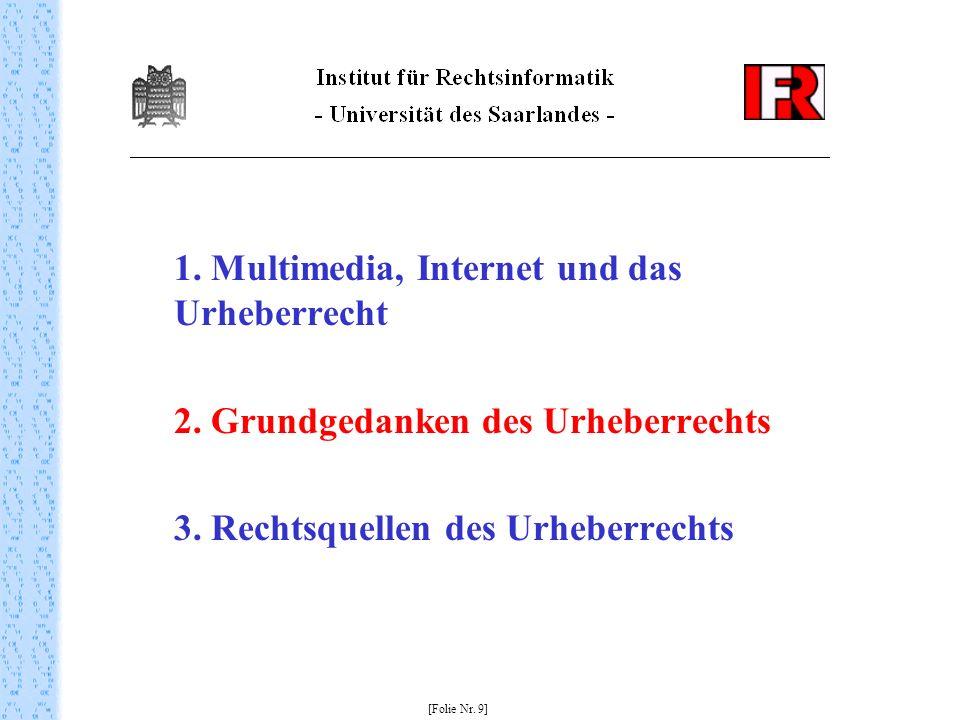 1. Multimedia, Internet und das Urheberrecht 2. Grundgedanken des Urheberrechts 3. Rechtsquellen des Urheberrechts [Folie Nr. 9]