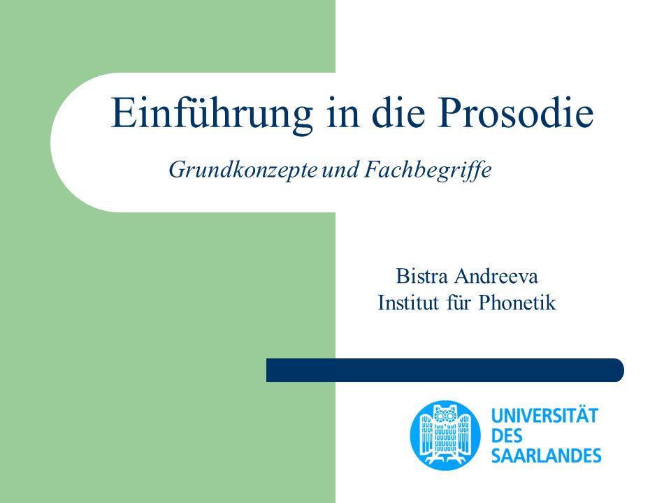 Einführung in die Prosodie Grundkonzepte und Fachbegriffe Bistra Andreeva Institut für Phonetik