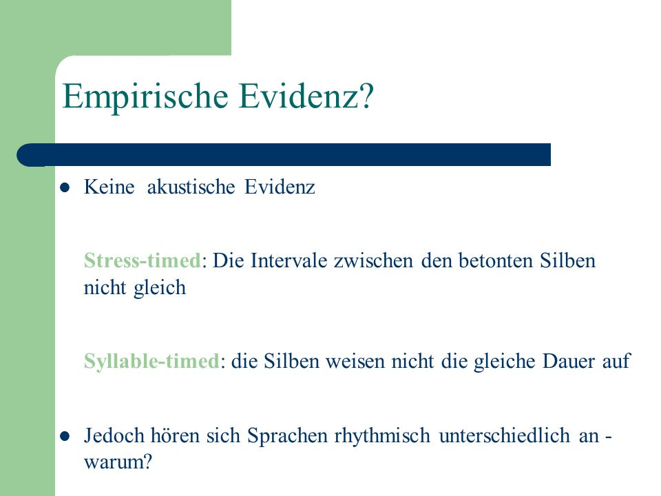 Stress-timing (akzentzählend): Gleiche Intervale zwischen den prominenten Silben. Prototypische Sprachen: Englisch, Niederländisch, Deutsch … Syllable