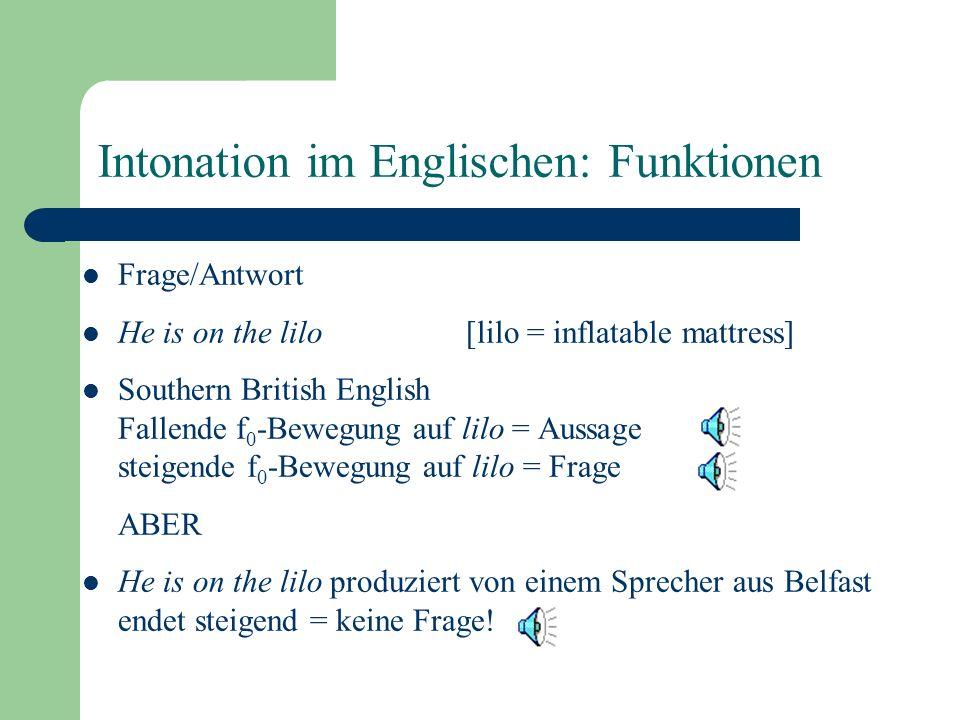Intonation im Englischen: Funktionen Hervorhebung von bestimmten Wörter innerhalb der Intonationsphrase. Beispiel: unterschiedliche IP-Grenzen, gleich
