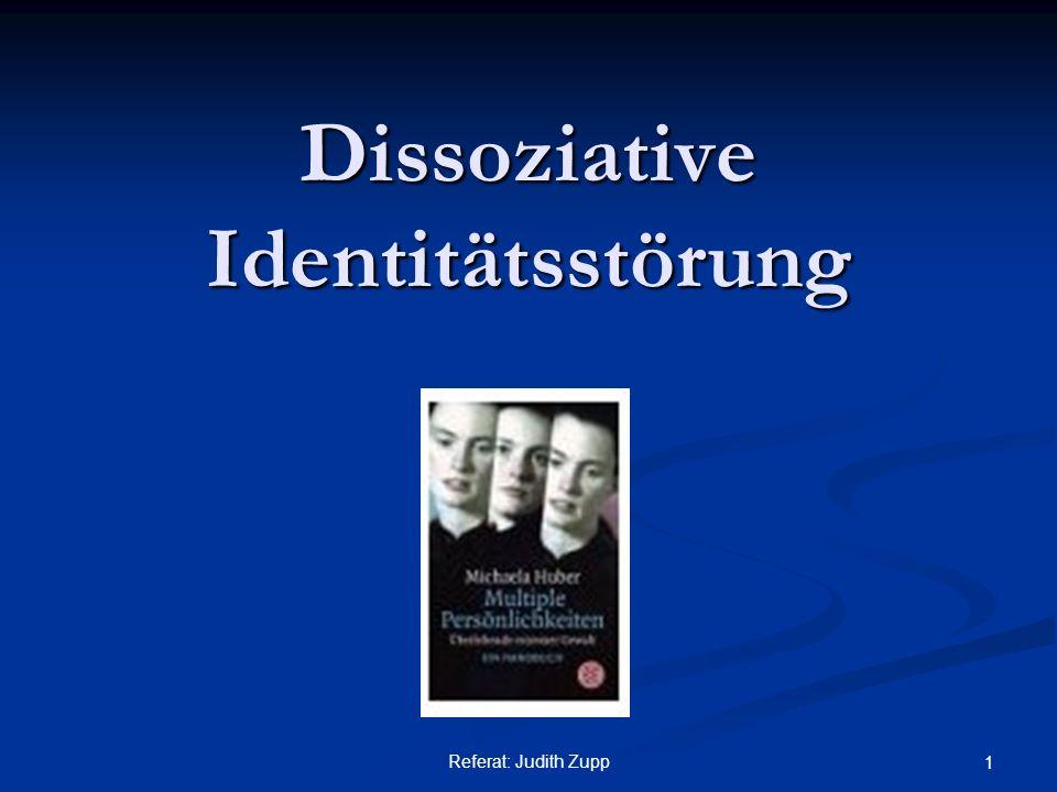 Referat: Judith Zupp 1 Dissoziative Identitätsstörung