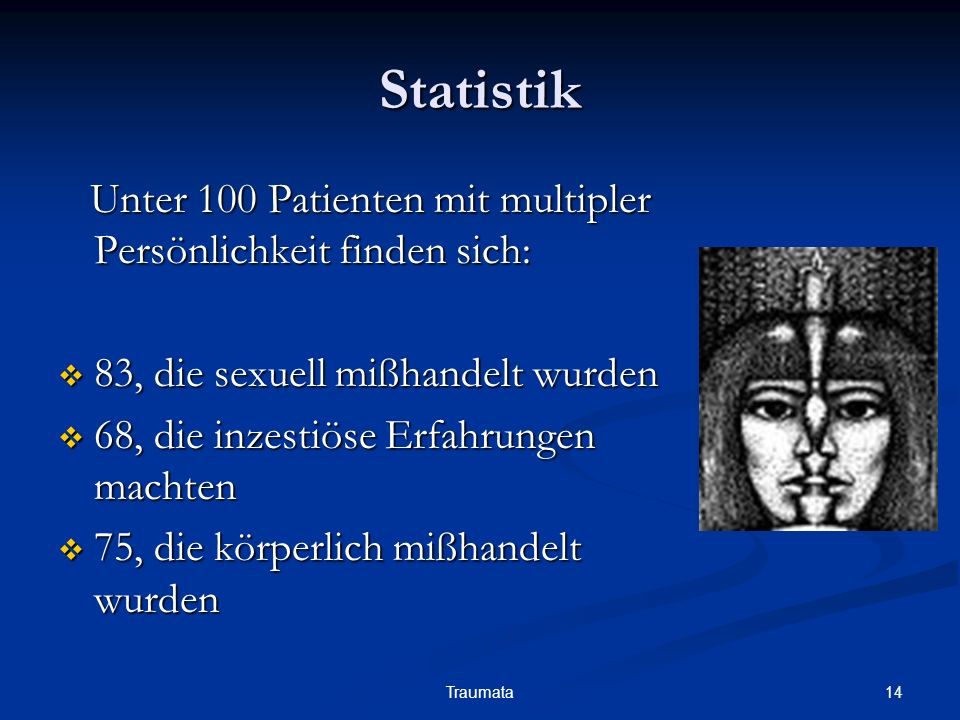 14Traumata Statistik Unter 100 Patienten mit multipler Persönlichkeit finden sich: Unter 100 Patienten mit multipler Persönlichkeit finden sich: 83, d