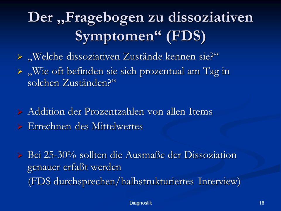 16Diagnostik Der,,Fragebogen zu dissoziativen Symptomen (FDS),,Welche dissoziativen Zustände kennen sie?,,Welche dissoziativen Zustände kennen sie?,,W