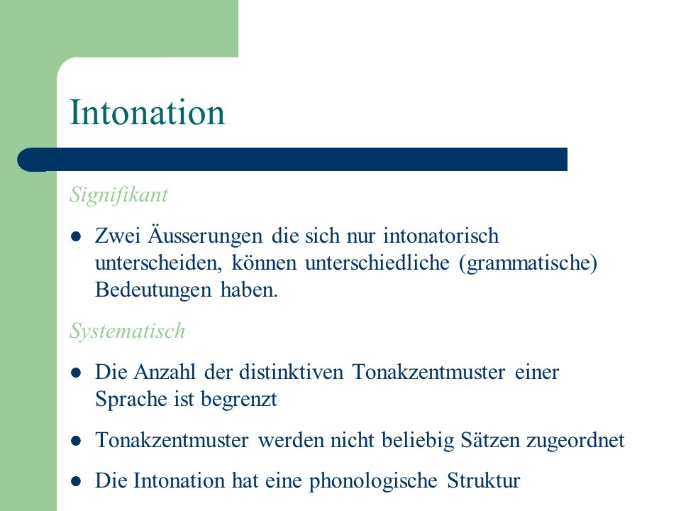Intonation Die Sprachmelodie, post-lexikalisch (keine Unterscheidung von Wortbedeutungen) – Auditive Korrelate: Tonhöhenbewegungen – Akustische Korrel