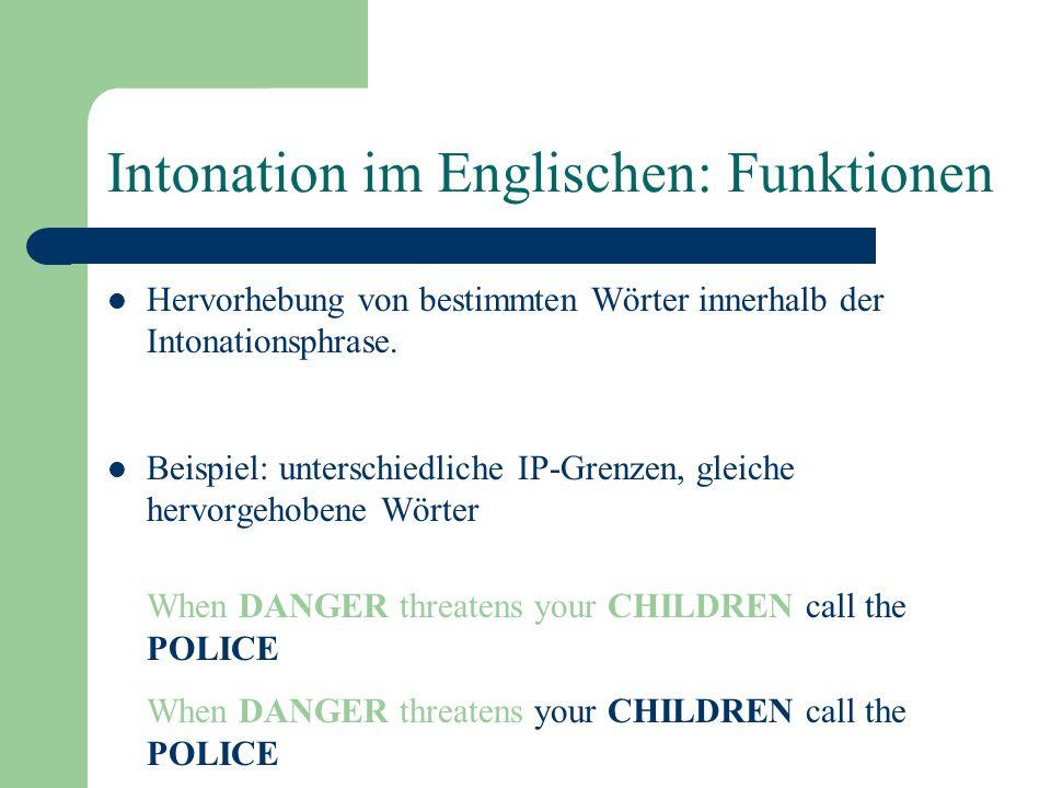 Funktionen der Intonation Die meisten Funktionen der Intonation sind sprachspezifisch, z.B. Hervorhebung, Frage/Aussage- Unterscheidung, Signalisierun