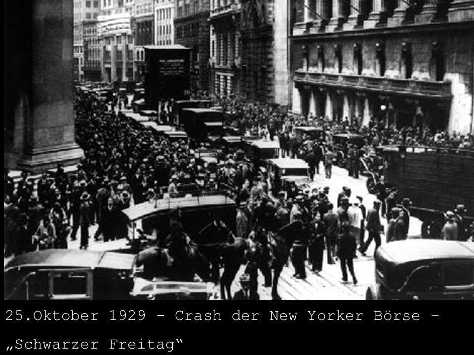 Gesamtverlust innerhalb einer Woche 50Mrd Dollar 25.Oktober 1929 - Crash der New Yorker Börse – Schwarzer Freitag