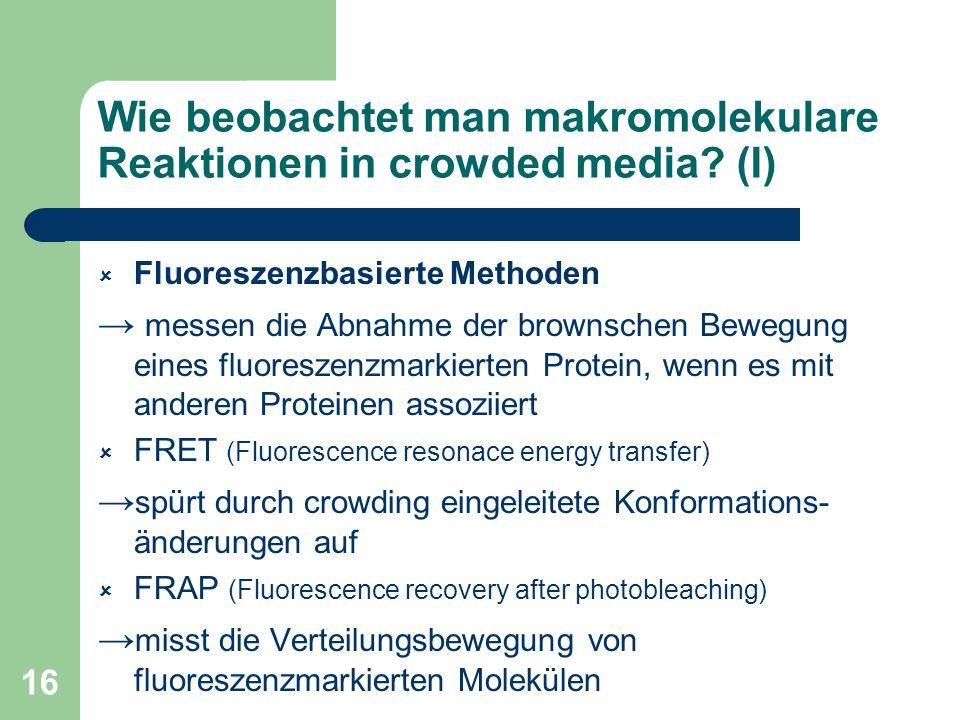 16 Wie beobachtet man makromolekulare Reaktionen in crowded media? (I) Fluoreszenzbasierte Methoden messen die Abnahme der brownschen Bewegung eines f