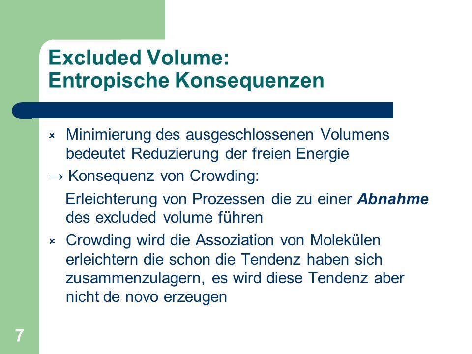 7 Excluded Volume: Entropische Konsequenzen Minimierung des ausgeschlossenen Volumens bedeutet Reduzierung der freien Energie Konsequenz von Crowding: