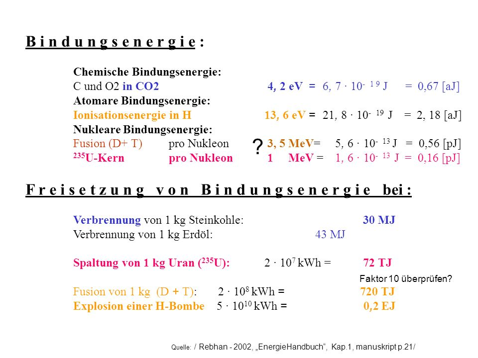 Quelle: / Rebhan - 2002, EnergieHandbuch, Kap.1, manuskript p.21/ B i n d u n g s e n e r g i e : Chemische Bindungsenergie: C und O2 in CO2 4, 2 eV =
