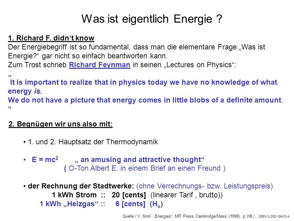 Was ist eigentlich Energie ? 1. Richard F. didnt know Der Energiebegriff ist so fundamental, dass man die elementare Frage Was ist Energie? gar nicht