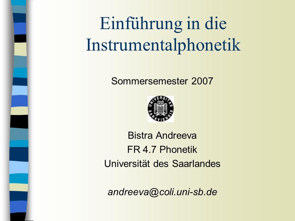 Sommersemester 2007 Bistra Andreeva FR 4.7 Phonetik Universität des Saarlandes andreeva@coli.uni-sb.de Einführung in die Instrumentalphonetik