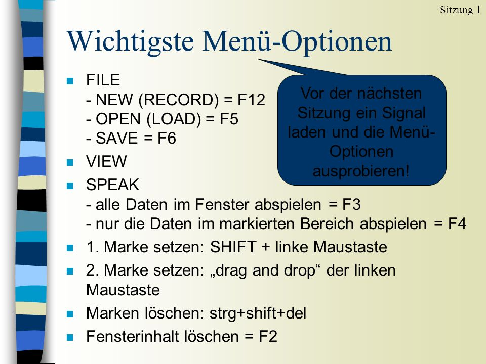 Wichtigste Menü-Optionen n FILE - NEW (RECORD) = F12 - OPEN (LOAD) = F5 - SAVE = F6 n VIEW n SPEAK - alle Daten im Fenster abspielen = F3 - nur die Daten im markierten Bereich abspielen = F4 n 1.