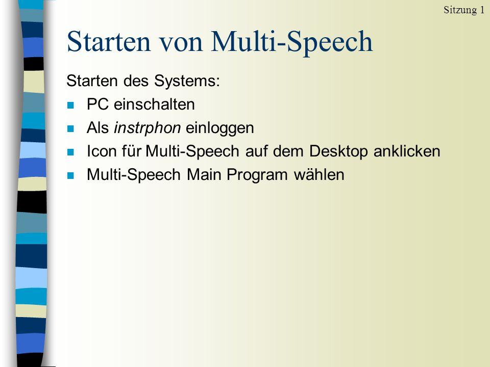 Starten von Multi-Speech Starten des Systems: n PC einschalten n Als instrphon einloggen n Icon für Multi-Speech auf dem Desktop anklicken n Multi-Speech Main Program wählen Sitzung 1