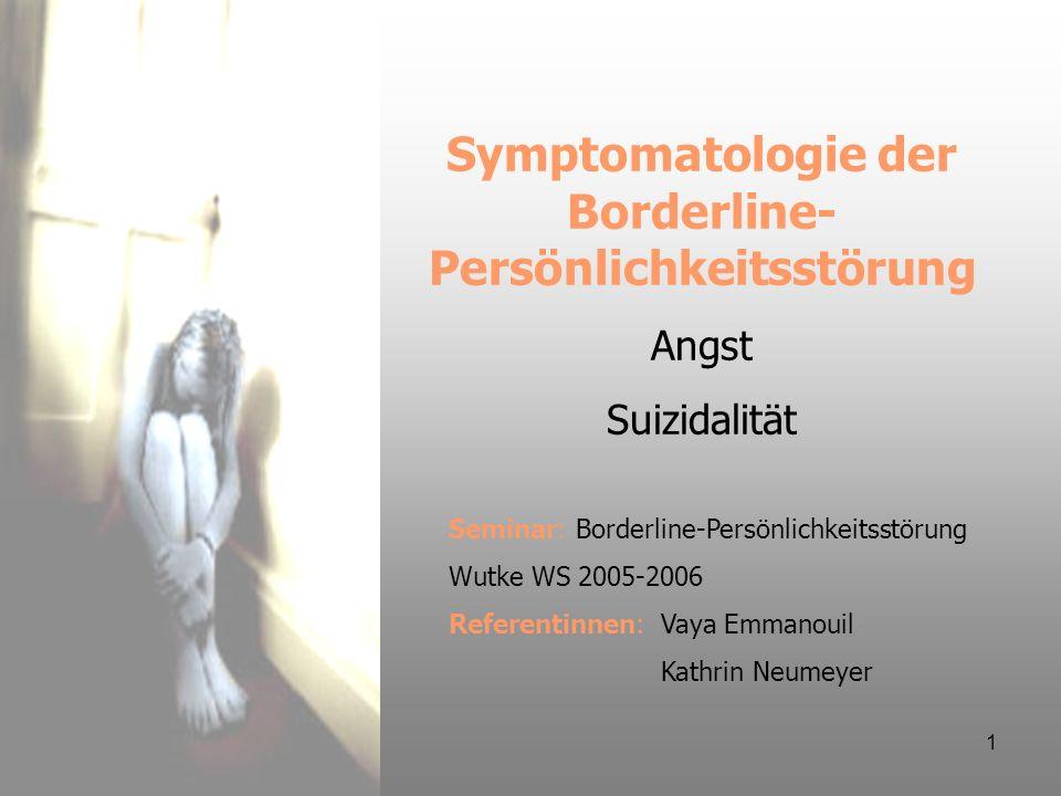 1 Symptomatologie der Borderline- Persönlichkeitsstörung Angst Suizidalität Seminar: Borderline-Persönlichkeitsstörung Wutke WS 2005-2006 Referentinne