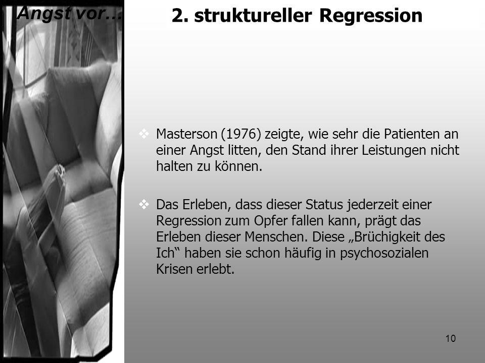 10 2.struktureller Regression Masterson (1976) zeigte, wie sehr die Patienten an einer Angst litten, den Stand ihrer Leistungen nicht halten zu können