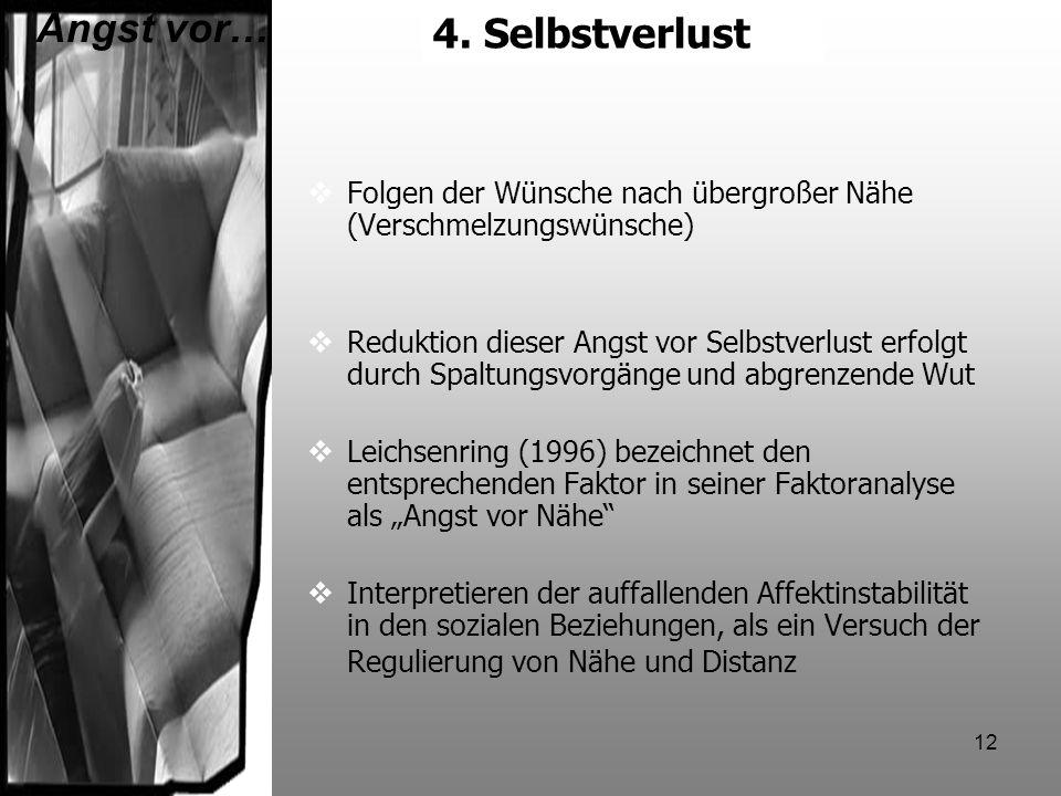 12 4.Selbstverlust Angst vor… Folgen der Wünsche nach übergroßer Nähe (Verschmelzungswünsche) Reduktion dieser Angst vor Selbstverlust erfolgt durch S
