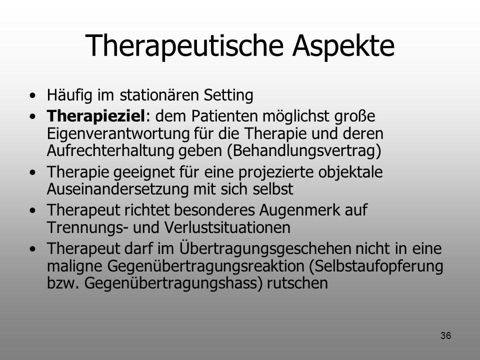 36 Therapeutische Aspekte Häufig im stationären Setting Therapieziel: dem Patienten möglichst große Eigenverantwortung für die Therapie und deren Aufr