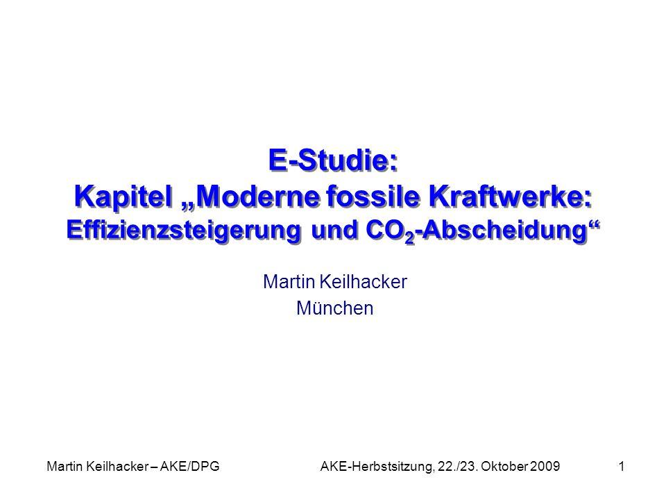 Martin Keilhacker – AKE/DPG AKE-Herbstsitzung, 22./23. Oktober 20091 E-Studie: Kapitel Moderne fossile Kraftwerke: Effizienzsteigerung und CO 2 -Absch