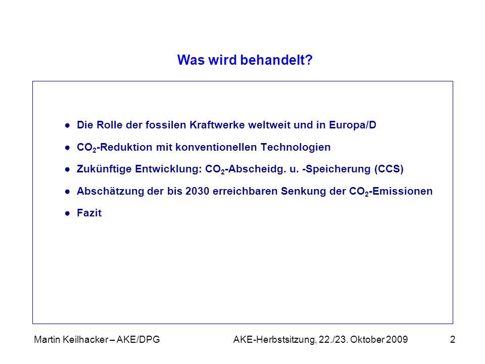 Martin Keilhacker – AKE/DPG AKE-Herbstsitzung, 22./23. Oktober 20092 Die Rolle der fossilen Kraftwerke weltweit und in Europa/D CO 2 -Reduktion mit ko