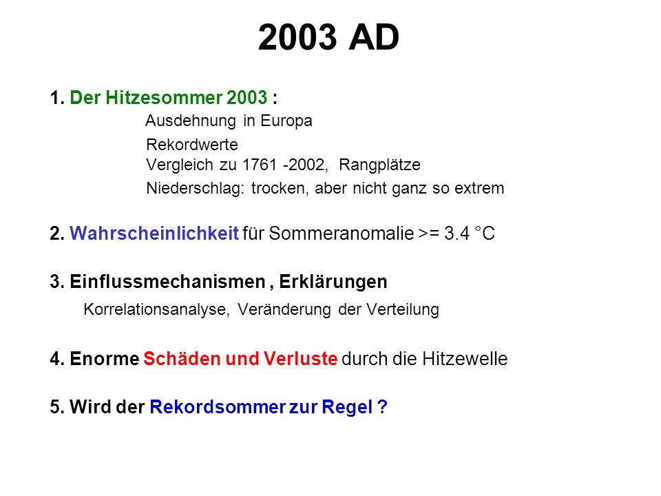 1. Der Hitzesommer 2003 : Ausdehnung in Europa Rekordwerte Vergleich zu 1761 -2002, Rangplätze Niederschlag: trocken, aber nicht ganz so extrem 2. Wah