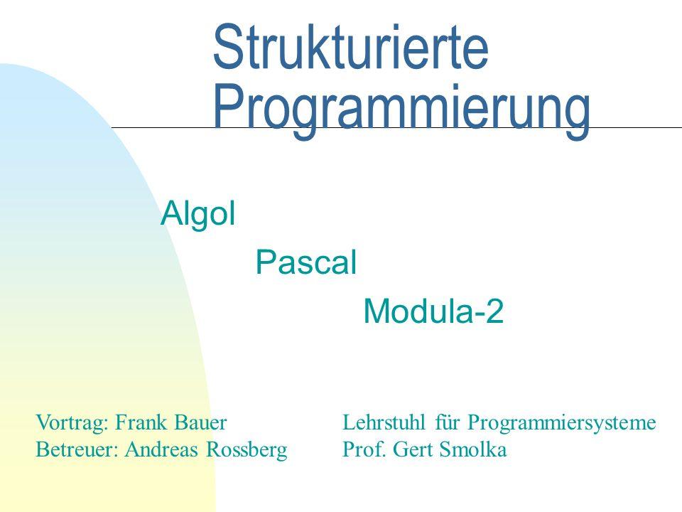 Strukturierte Programmierung Algol Pascal Modula-2 Lehrstuhl für Programmiersysteme Prof.