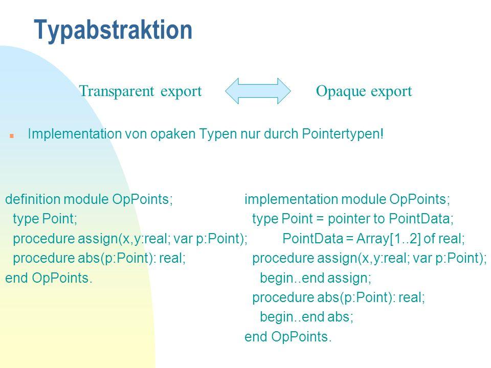 Typabstraktion n Implementation von opaken Typen nur durch Pointertypen.
