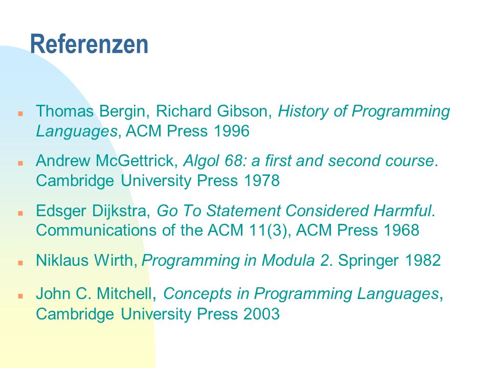 Referenzen n Thomas Bergin, Richard Gibson, History of Programming Languages, ACM Press 1996 n Andrew McGettrick, Algol 68: a first and second course.