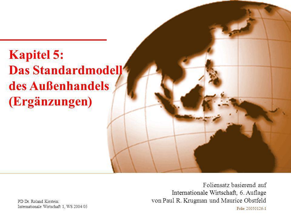 PD Dr. Roland Kirstein: Internationale Wirtschaft 1, WS 2004/05 Folie 20050126-1 Kapitel 1 Einführung Foliensatz basierend auf Internationale Wirtscha