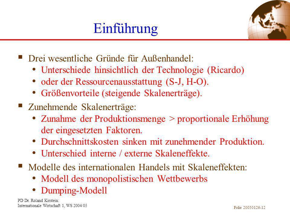 PD Dr. Roland Kirstein: Internationale Wirtschaft 1, WS 2004/05 Folie 20050126-12 Einführung Drei wesentliche Gründe für Außenhandel: Unterschiede hin