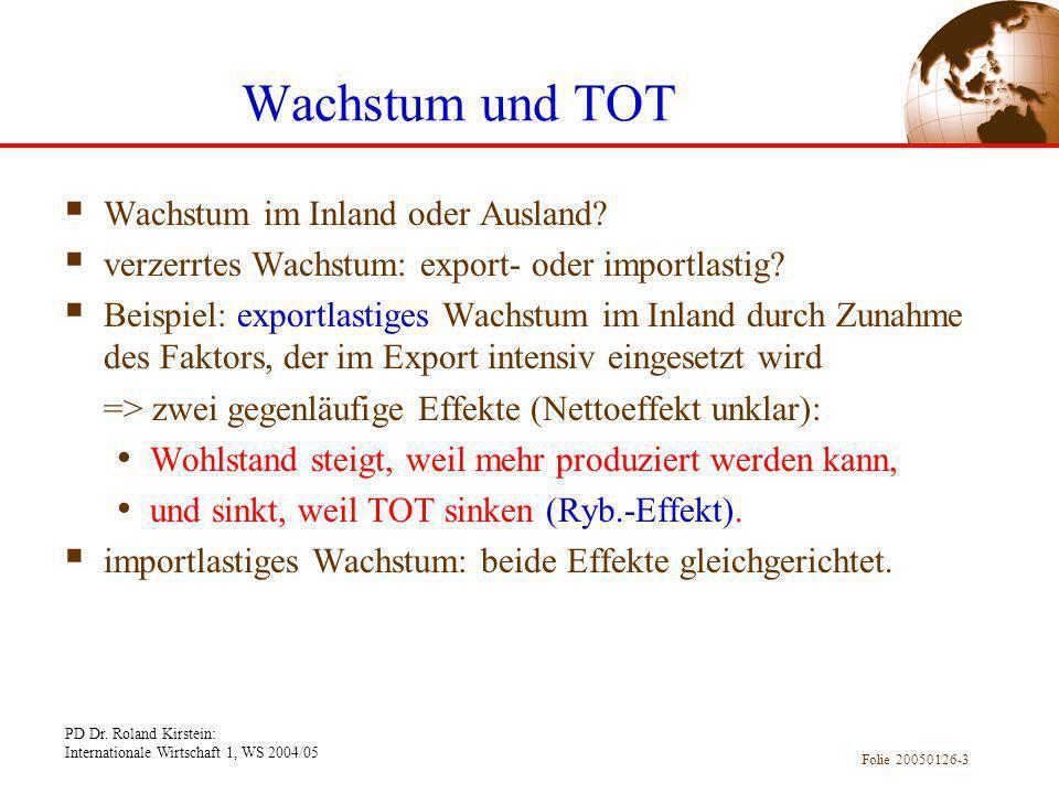 PD Dr. Roland Kirstein: Internationale Wirtschaft 1, WS 2004/05 Folie 20050126-3 Wachstum und TOT Wachstum im Inland oder Ausland? verzerrtes Wachstum