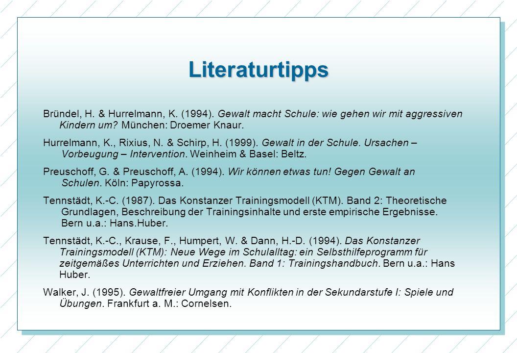 Literaturtipps Bründel, H. & Hurrelmann, K. (1994). Gewalt macht Schule: wie gehen wir mit aggressiven Kindern um? München: Droemer Knaur. Hurrelmann,