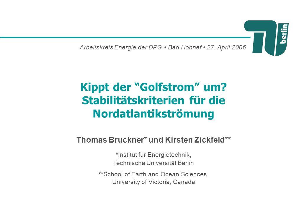Thomas Bruckner* und Kirsten Zickfeld** Kippt der Golfstrom um? Stabilitätskriterien für die Nordatlantikströmung Arbeitskreis Energie der DPG Bad Hon
