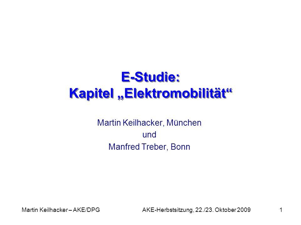 Martin Keilhacker – AKE/DPG AKE-Herbstsitzung, 22./23. Oktober 20091 E-Studie: Kapitel Elektromobilität Martin Keilhacker, München und Manfred Treber,