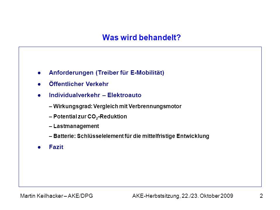 Martin Keilhacker – AKE/DPG AKE-Herbstsitzung, 22./23. Oktober 20092 Was wird behandelt? Anforderungen (Treiber für E-Mobilität) Öffentlicher Verkehr