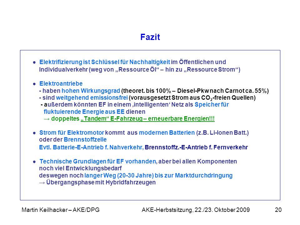 Martin Keilhacker – AKE/DPG AKE-Herbstsitzung, 22./23. Oktober 200920 Fazit Elektrifizierung ist Schlüssel für Nachhaltigkeit im Öffentlichen und Indi