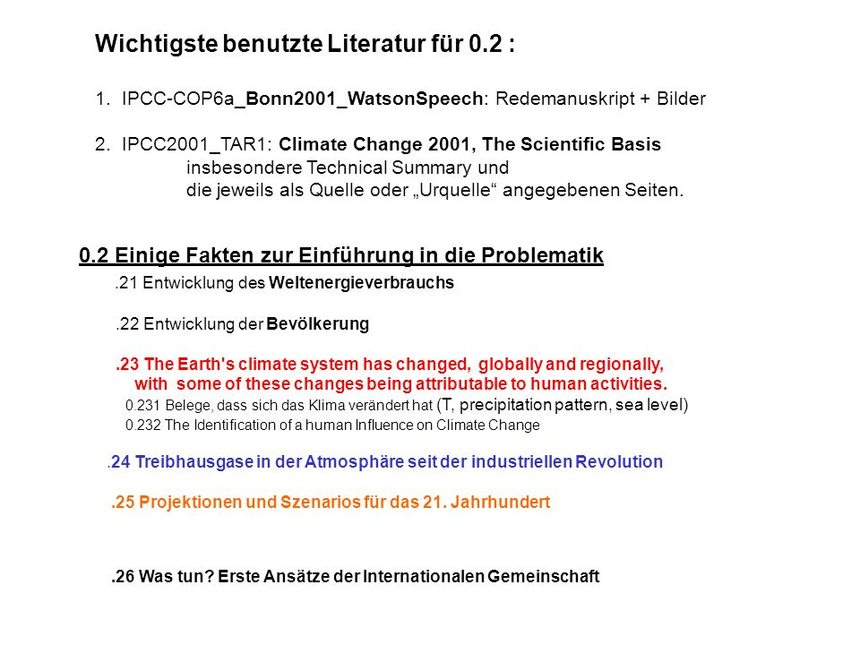 .21 Entwicklung des Weltenergieverbrauchs.22 Entwicklung der Bevölkerung.23 The Earth's climate system has changed, globally and regionally, with some