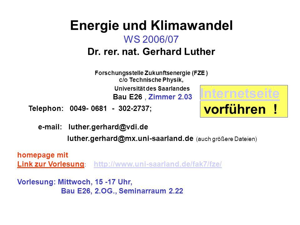 Energie und Klimawandel WS 2006/07 Dr. rer. nat. Gerhard Luther Forschungsstelle Zukunftsenergie (FZE ) c/o Technische Physik, Universität des Saarlan