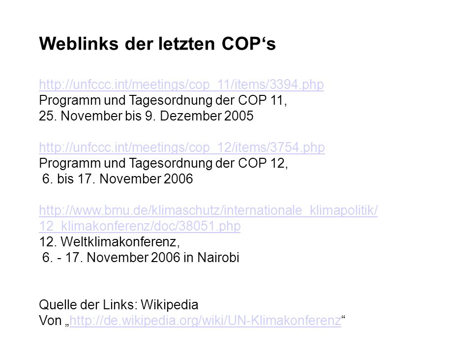 Weblinks der letzten COPs http://unfccc.int/meetings/cop_11/items/3394.php Programm und Tagesordnung der COP 11, 25. November bis 9. Dezember 2005 htt