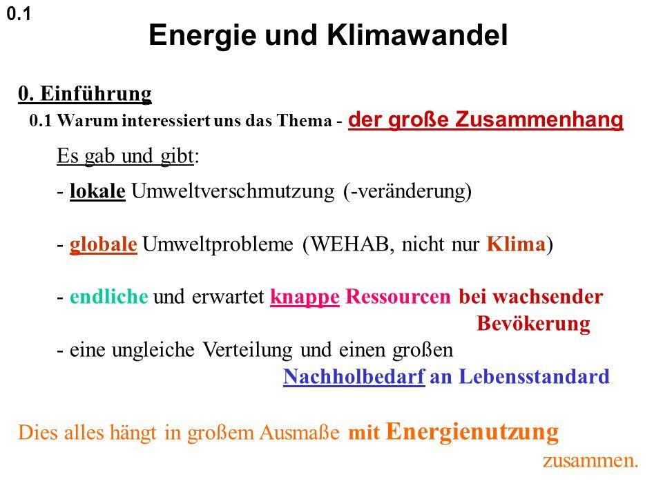 Energie und Klimawandel 0. Einführung 0.1 Warum interessiert uns das Thema - der große Zusammenhang Es gab und gibt: - lokale Umweltverschmutzung (-ve