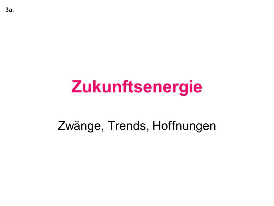 Zukunftsenergie Zwänge, Trends, Hoffnungen 3a.