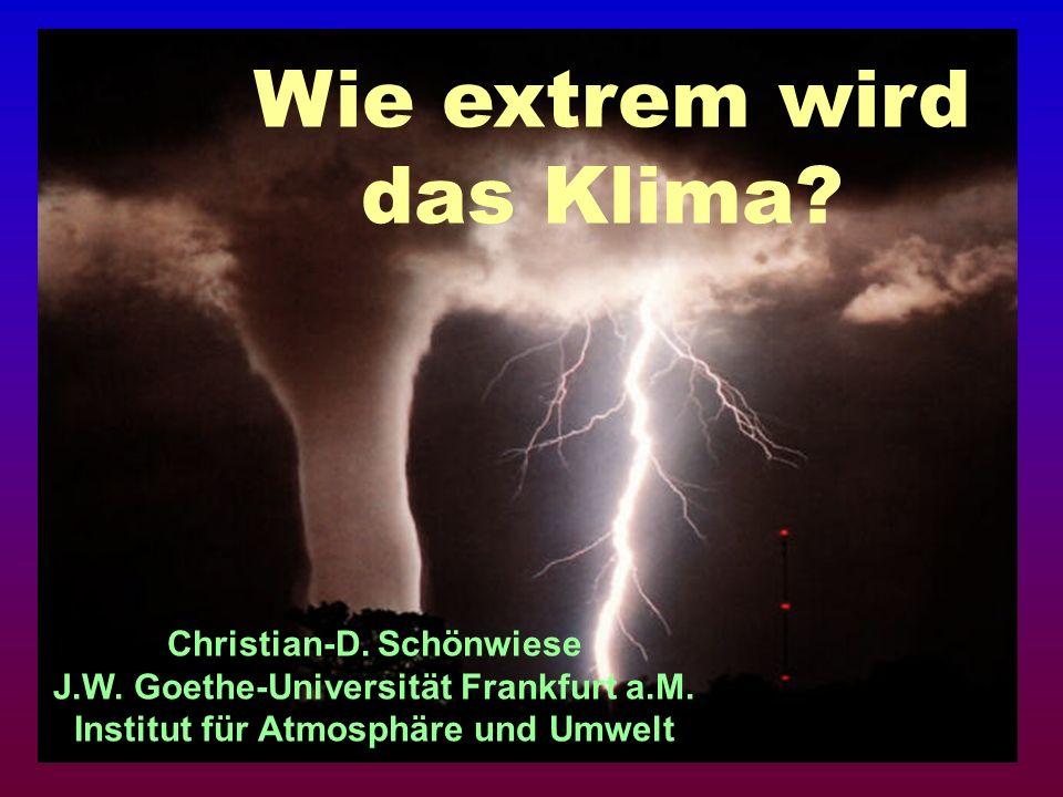 Wie extrem wird das Klima? Christian-D. Schönwiese J.W. Goethe-Universität Frankfurt a.M. Institut für Atmosphäre und Umwelt